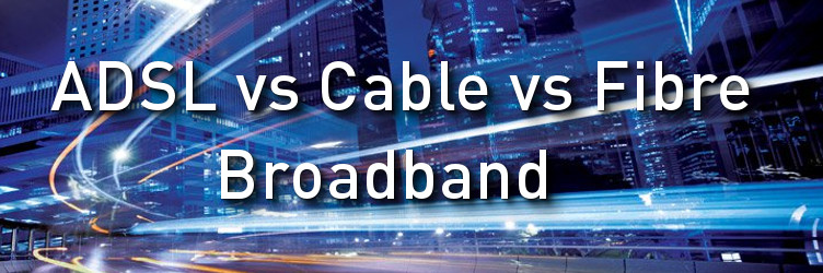 ADSL vs Cable ? What's the best for home broadband?
